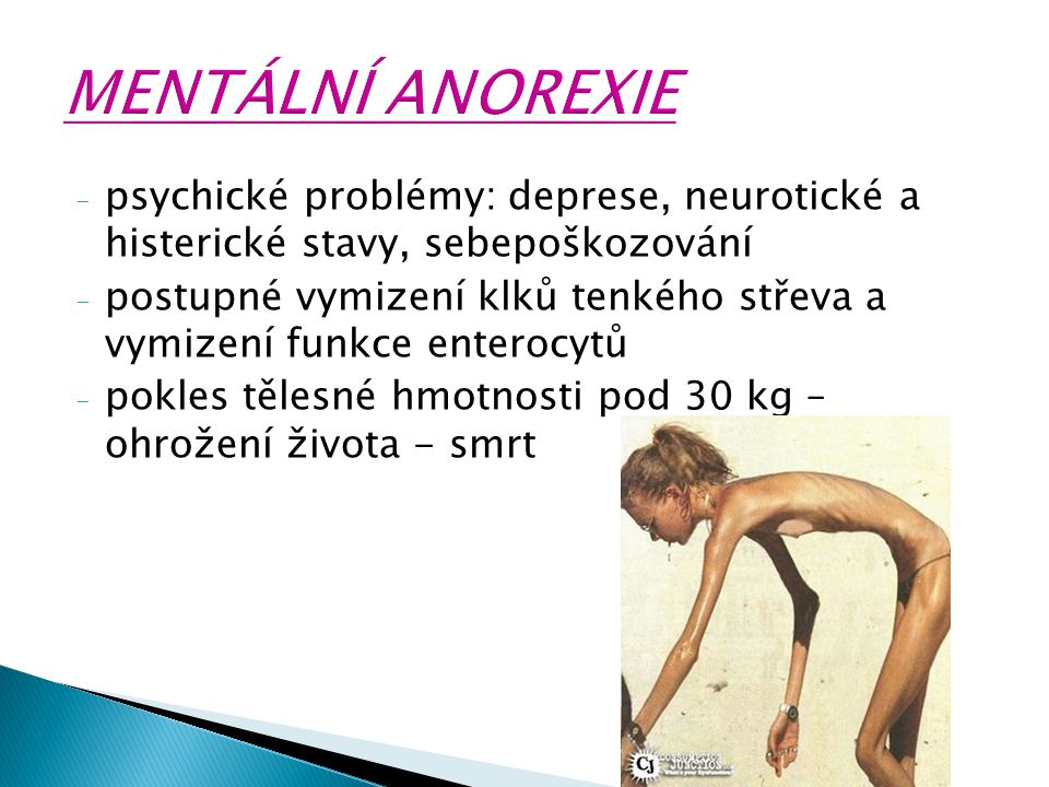 MENTÁLNÍ ANOREXIE psychické problémy: deprese, neurotické a histerické stavy, sebepoškozování.