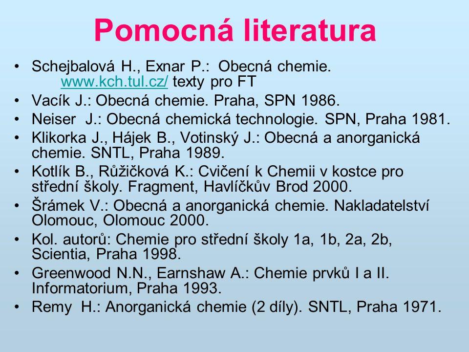 Pomocná literatura Schejbalová H., Exnar P.: Obecná chemie. www.kch.tul.cz/ texty pro FT. Vacík J.: Obecná chemie. Praha, SPN 1986.