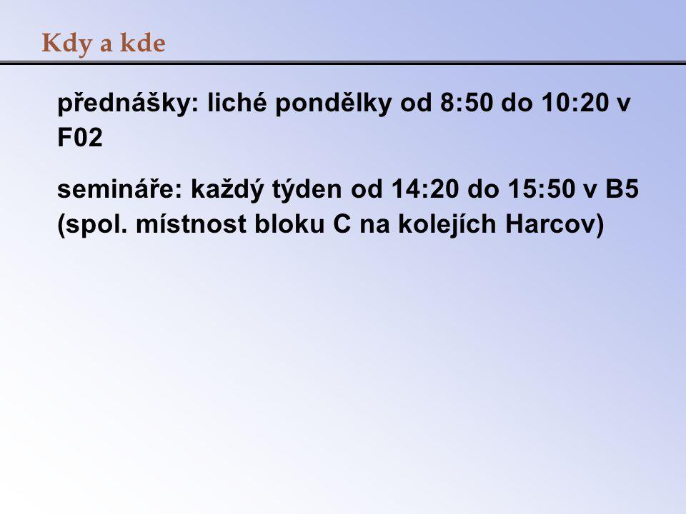 Kdy a kde přednášky: liché pondělky od 8:50 do 10:20 v F02.