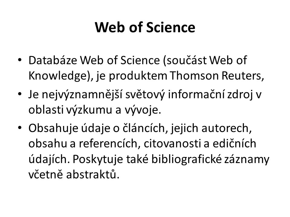 Web of Science Databáze Web of Science (součást Web of Knowledge), je produktem Thomson Reuters,