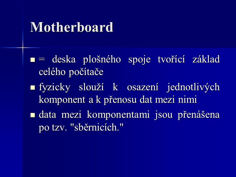 Motherboard = deska plošného spoje tvořící základ celého počítače
