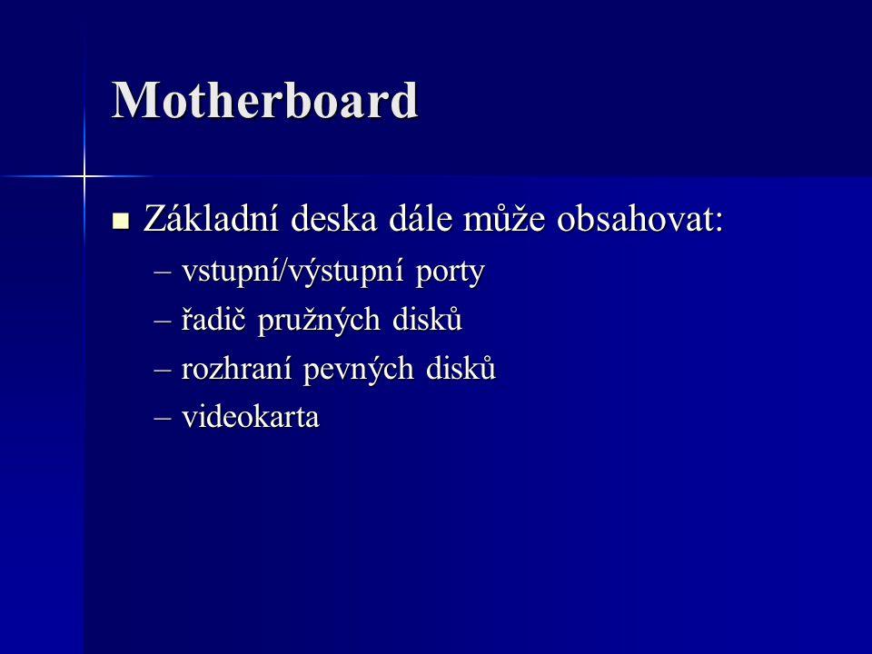 Motherboard Základní deska dále může obsahovat: vstupní/výstupní porty