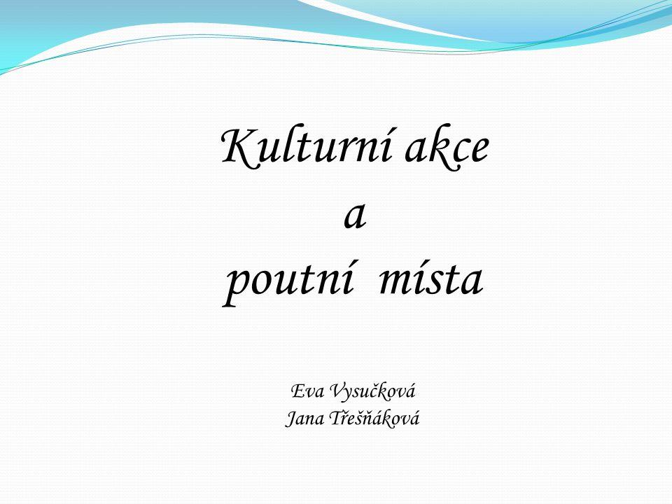 Kulturní akce a poutní místa Eva Vysučková Jana Třešňáková