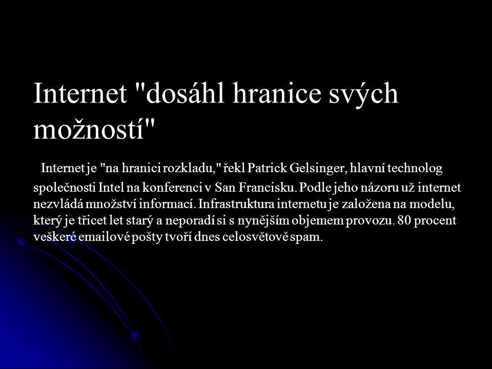 Internet dosáhl hranice svých možností Internet je na hranici rozkladu, řekl Patrick Gelsinger, hlavní technolog společnosti Intel na konferenci v San Francisku.