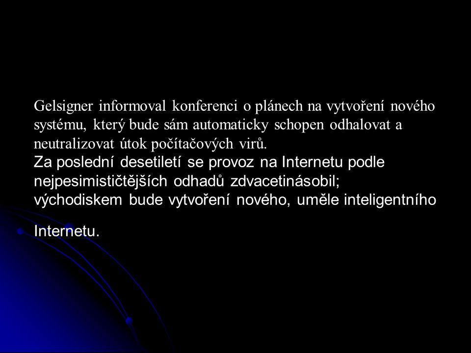 Gelsigner informoval konferenci o plánech na vytvoření nového systému, který bude sám automaticky schopen odhalovat a neutralizovat útok počítačových virů.