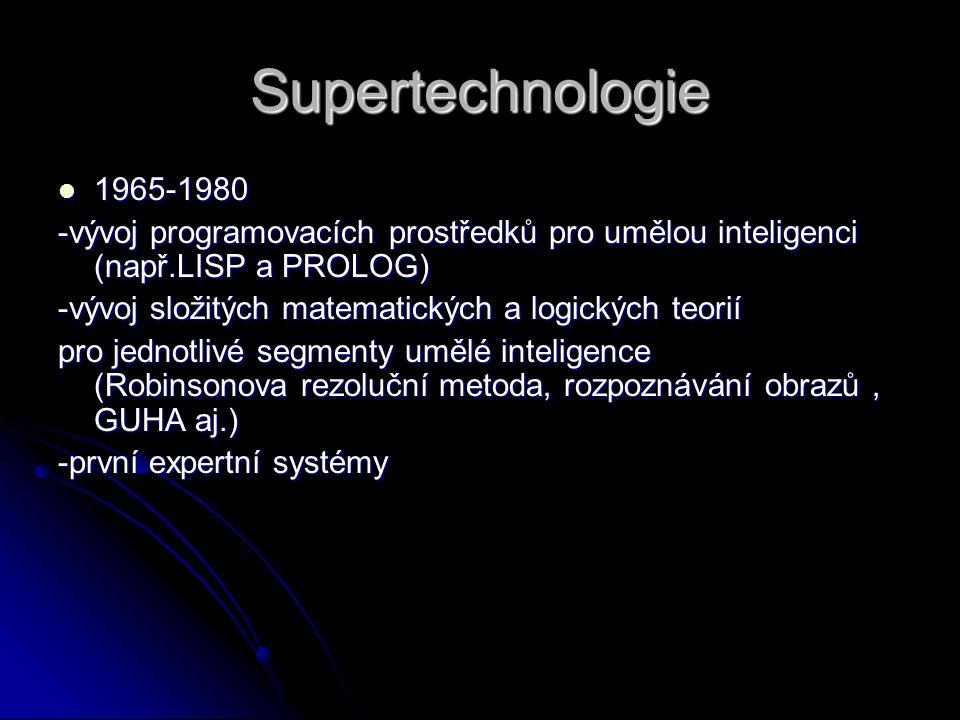 Supertechnologie 1965-1980. -vývoj programovacích prostředků pro umělou inteligenci (např.LISP a PROLOG)