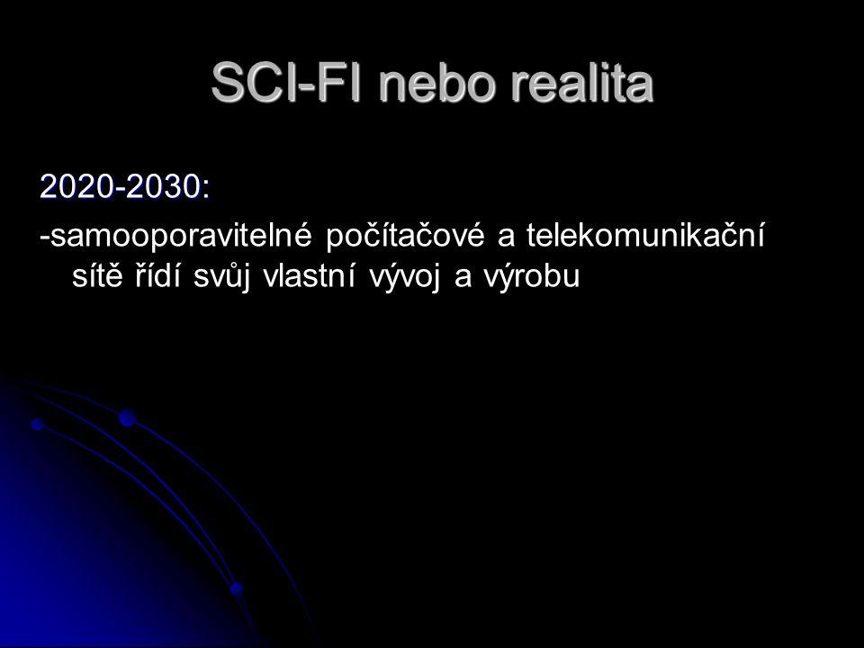 SCI-FI nebo realita 2020-2030: -samooporavitelné počítačové a telekomunikační sítě řídí svůj vlastní vývoj a výrobu.
