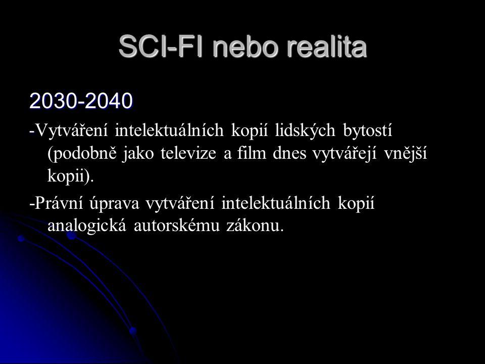 SCI-FI nebo realita 2030-2040. -Vytváření intelektuálních kopií lidských bytostí (podobně jako televize a film dnes vytvářejí vnější kopii).
