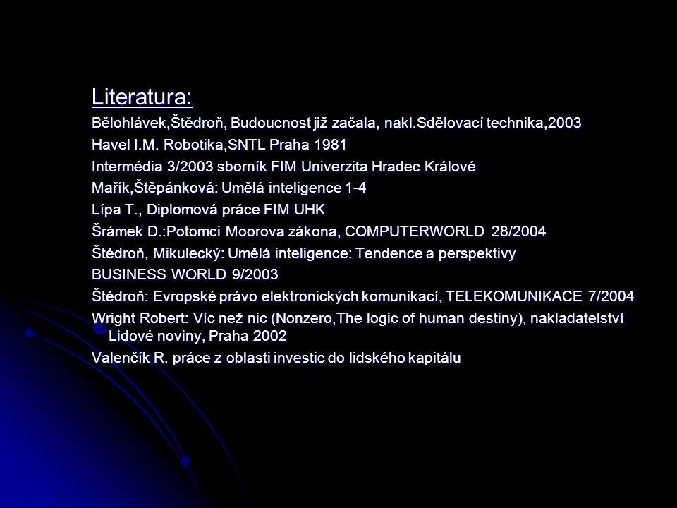 Literatura: Bělohlávek,Štědroň, Budoucnost již začala, nakl.Sdělovací technika,2003. Havel I.M. Robotika,SNTL Praha 1981.