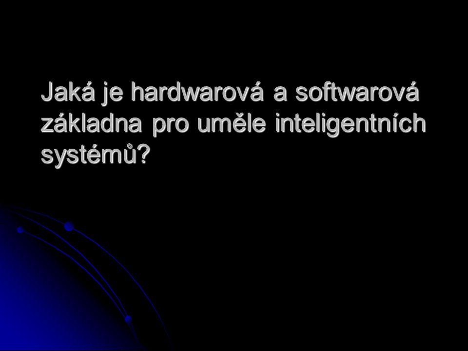 Jaká je hardwarová a softwarová základna pro uměle inteligentních systémů