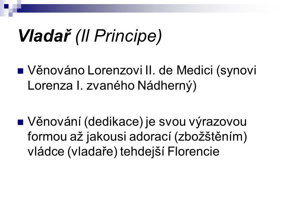 Vladař (Il Principe) Věnováno Lorenzovi II. de Medici (synovi Lorenza I. zvaného Nádherný)