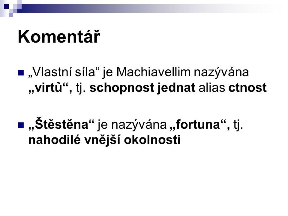 """Komentář """"Vlastní síla je Machiavellim nazývána """"virtủ , tj. schopnost jednat alias ctnost."""