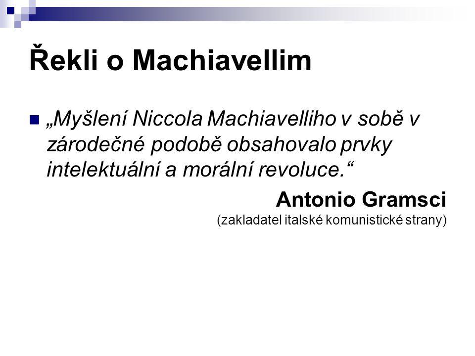 """Řekli o Machiavellim """"Myšlení Niccola Machiavelliho v sobě v zárodečné podobě obsahovalo prvky intelektuální a morální revoluce."""