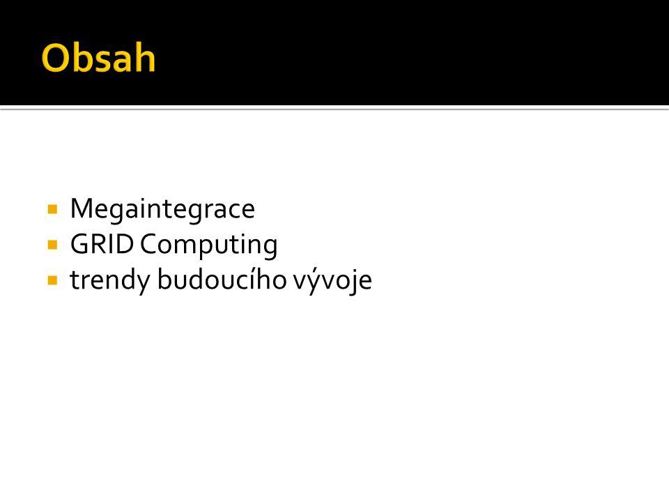 Obsah Megaintegrace GRID Computing trendy budoucího vývoje