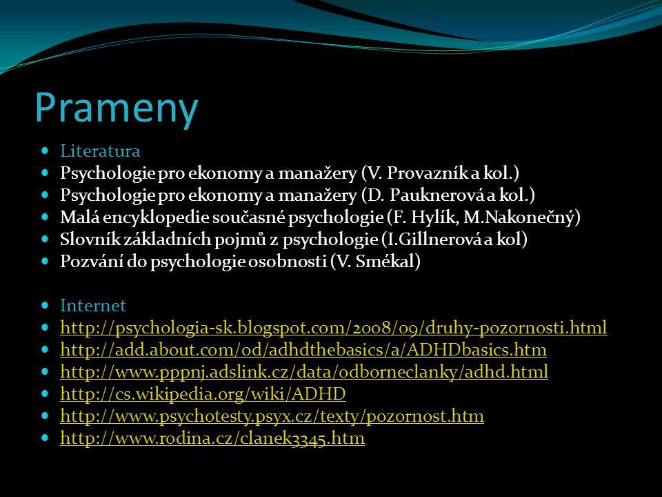 Prameny Literatura. Psychologie pro ekonomy a manažery (V. Provazník a kol.) Psychologie pro ekonomy a manažery (D. Pauknerová a kol.)