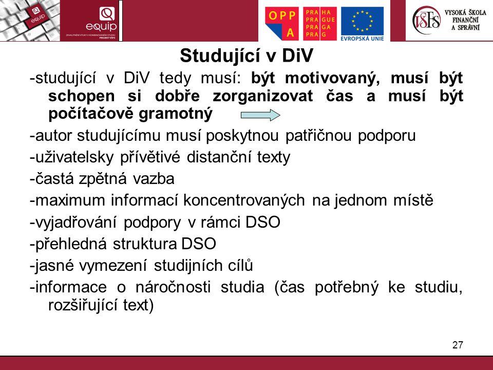 Studující v DiV -studující v DiV tedy musí: být motivovaný, musí být schopen si dobře zorganizovat čas a musí být počítačově gramotný.