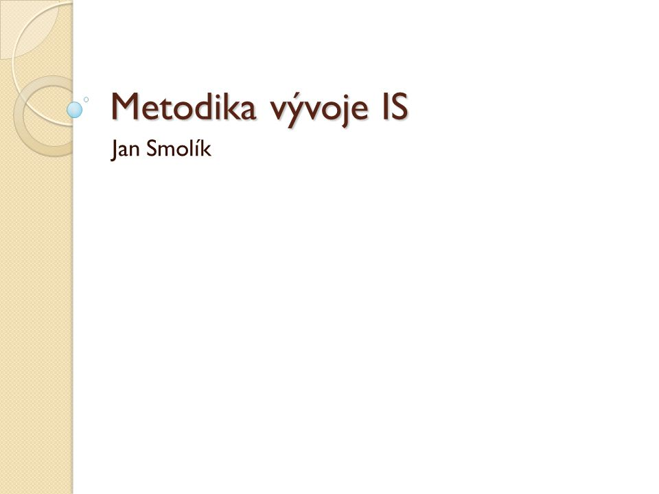 Metodika vývoje IS Jan Smolík