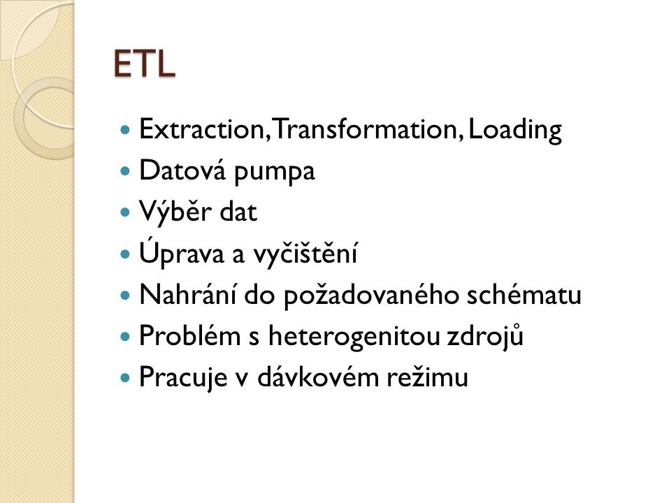 ETL Extraction, Transformation, Loading Datová pumpa Výběr dat