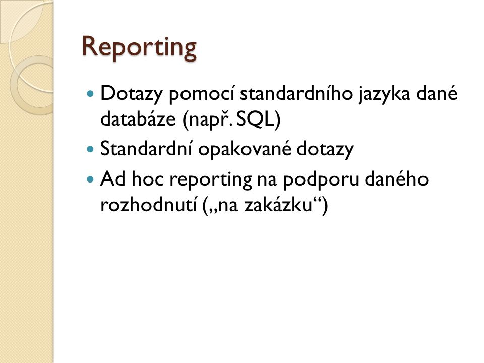 Reporting Dotazy pomocí standardního jazyka dané databáze (např. SQL)