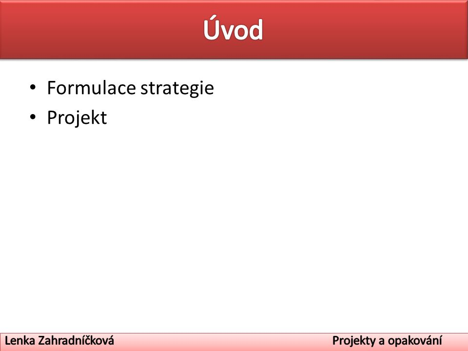 Úvod Formulace strategie Projekt
