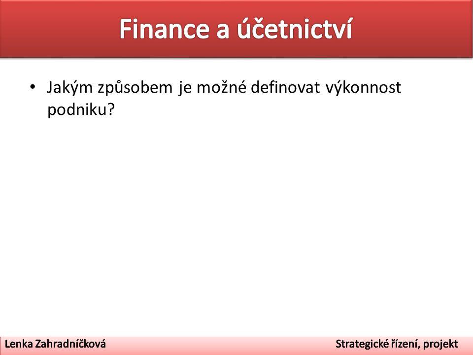 Finance a účetnictví Jakým způsobem je možné definovat výkonnost podniku.