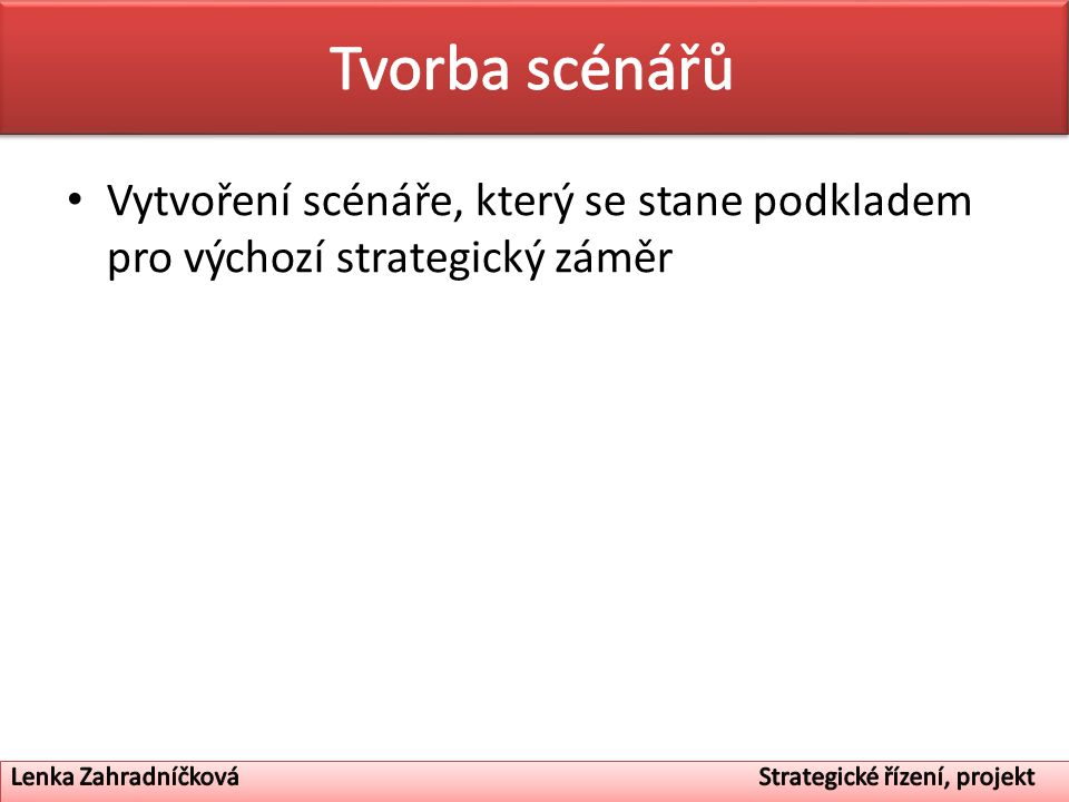 Tvorba scénářů Vytvoření scénáře, který se stane podkladem pro výchozí strategický záměr.
