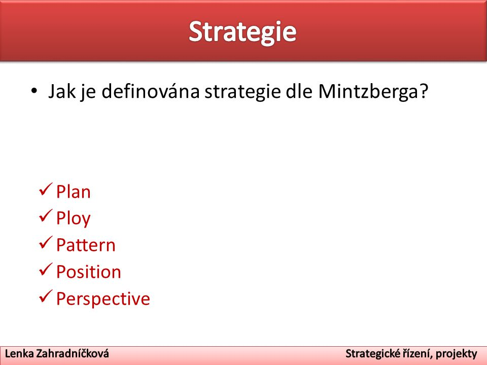 plan ploy pattern position perspective It suggests that a strategy may be viewed as plan, ploy, pattern, position, and perspective box 2 contains an extract from henry mintzberg's 'five ps for strategy' (mintzberg, 1996) box 2.