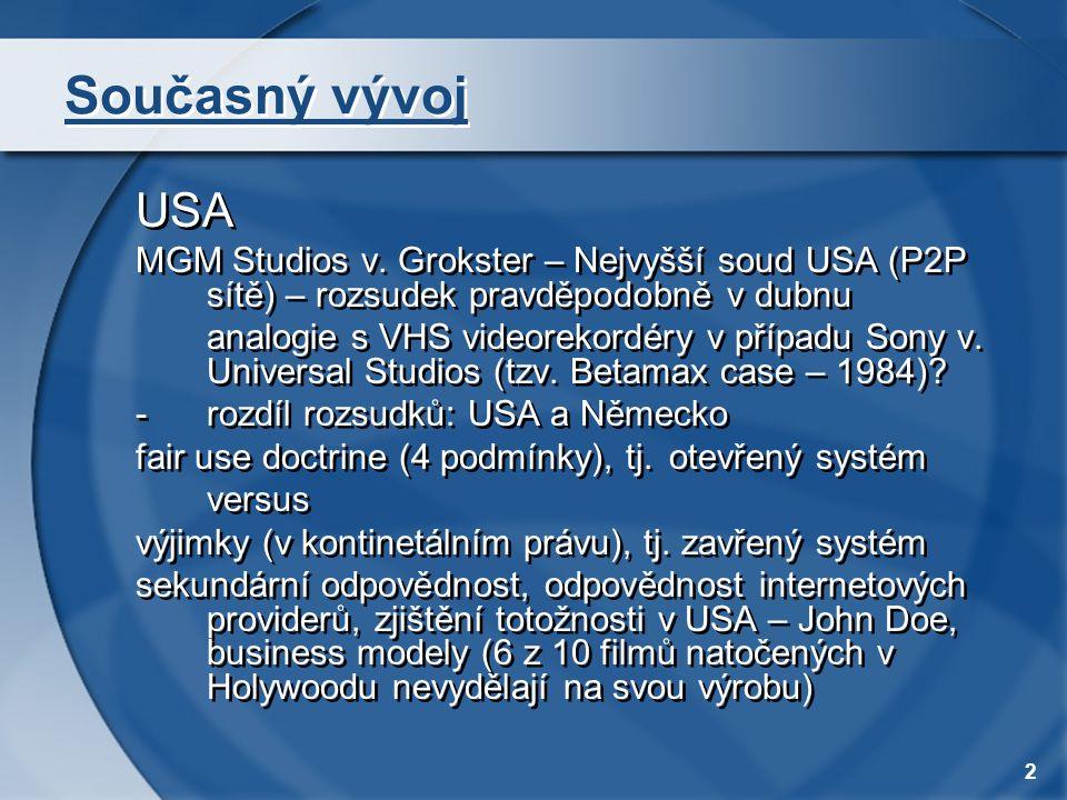 Současný vývoj USA. MGM Studios v. Grokster – Nejvyšší soud USA (P2P sítě) – rozsudek pravděpodobně v dubnu.