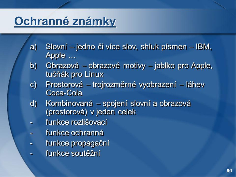 Ochranné známky Slovní – jedno či více slov, shluk písmen – IBM, Apple … Obrazová – obrazové motivy – jablko pro Apple, tučňák pro Linux.