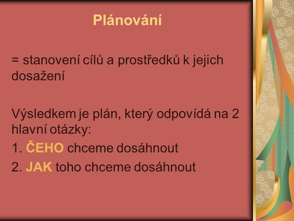 Plánování = stanovení cílů a prostředků k jejich dosažení