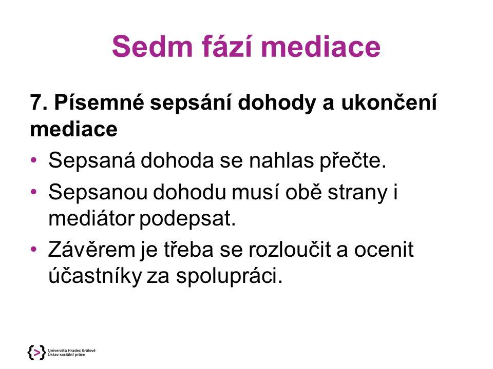 Sedm fází mediace 7. Písemné sepsání dohody a ukončení mediace