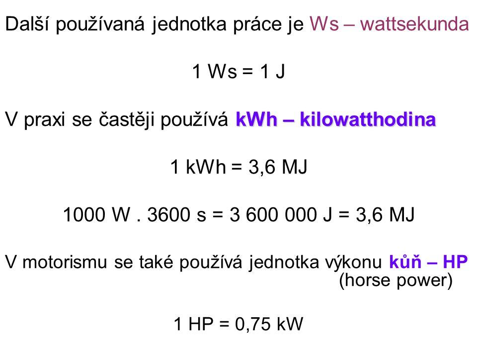 Další používaná jednotka práce je Ws – wattsekunda 1 Ws = 1 J