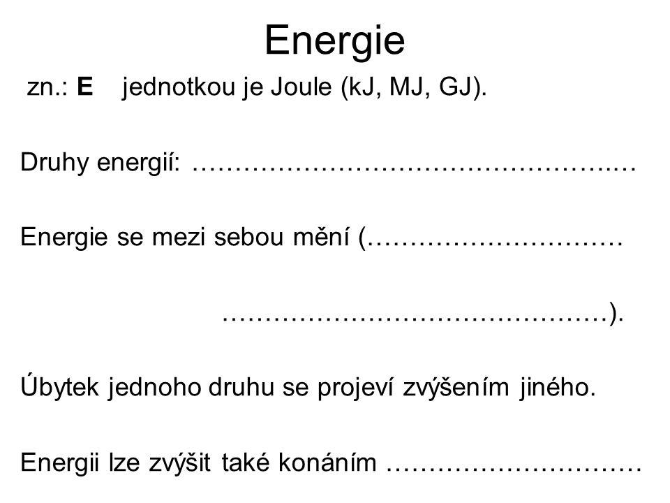 Energie zn.: E jednotkou je Joule (kJ, MJ, GJ).