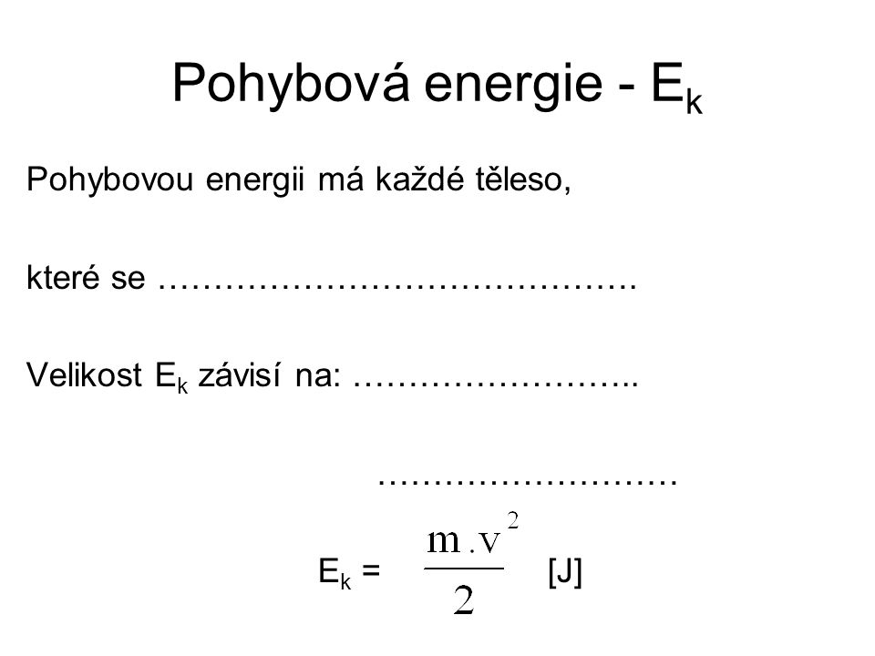 Pohybová energie - Ek Pohybovou energii má každé těleso,