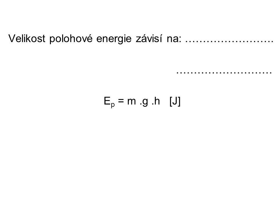 Velikost polohové energie závisí na: …………………….
