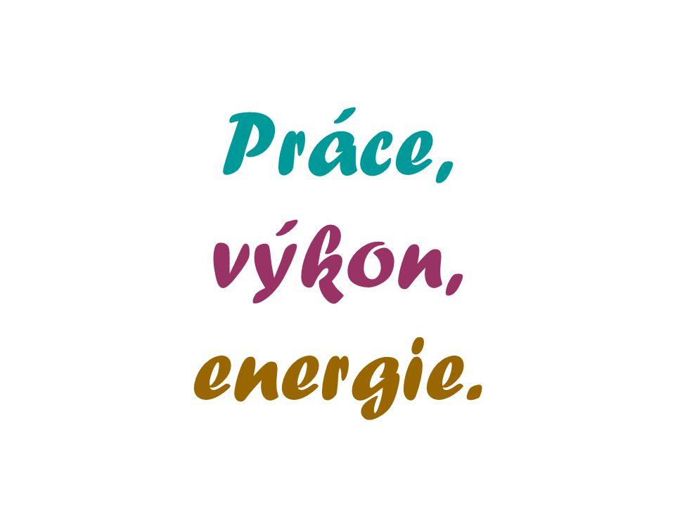 Práce, výkon, energie.