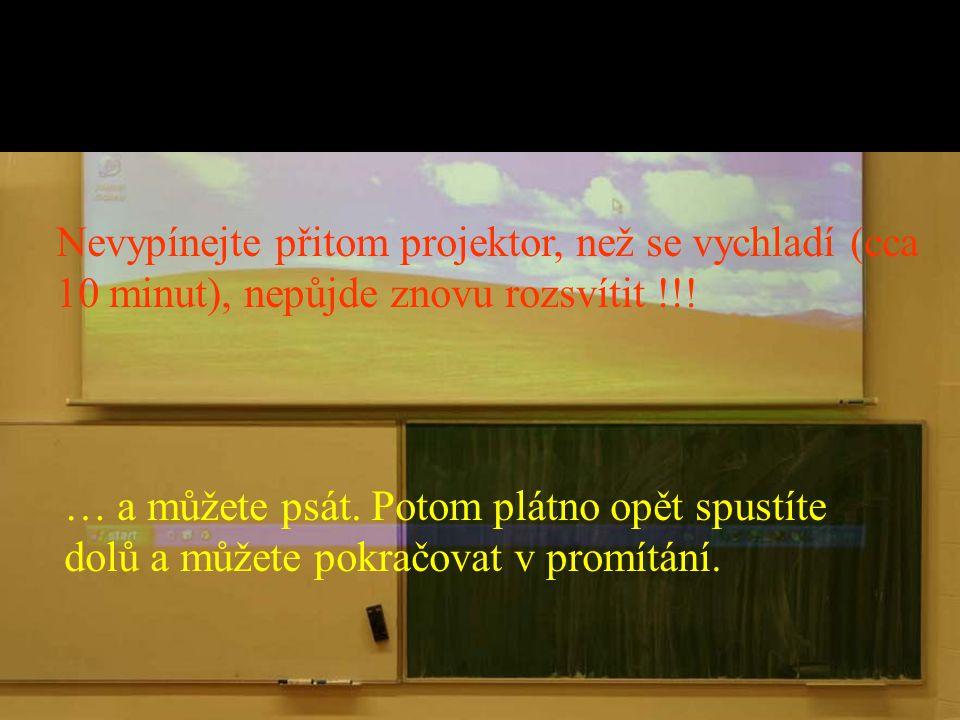 Nevypínejte přitom projektor, než se vychladí (cca 10 minut), nepůjde znovu rozsvítit !!!