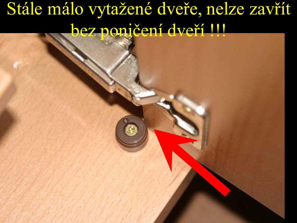 Stále málo vytažené dveře, nelze zavřít bez poničení dveří !!!