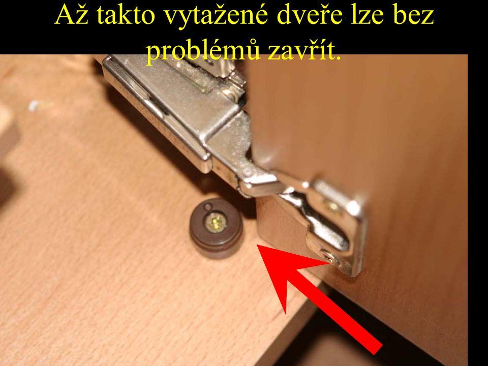 Až takto vytažené dveře lze bez problémů zavřít.