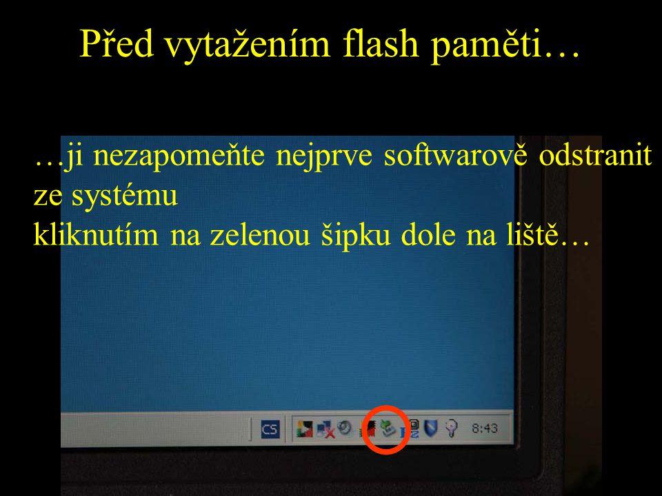 Před vytažením flash paměti…