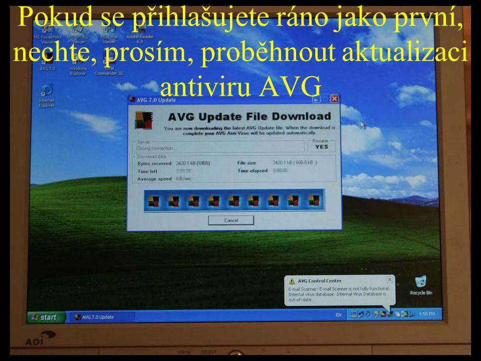 Pokud se přihlašujete ráno jako první, nechte, prosím, proběhnout aktualizaci antiviru AVG