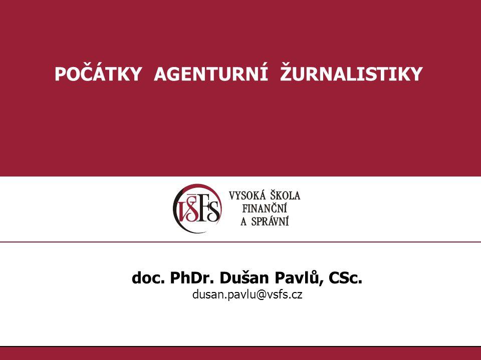 POČÁTKY AGENTURNÍ ŽURNALISTIKY doc. PhDr. Dušan Pavlů, CSc.