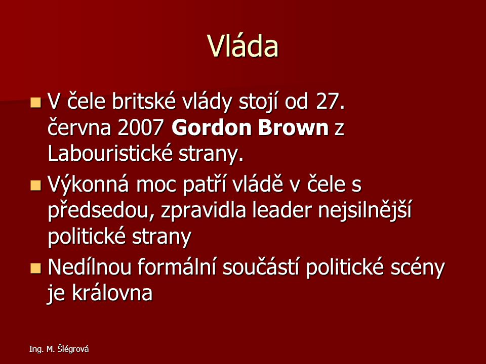 Vláda V čele britské vlády stojí od 27. června 2007 Gordon Brown z Labouristické strany.