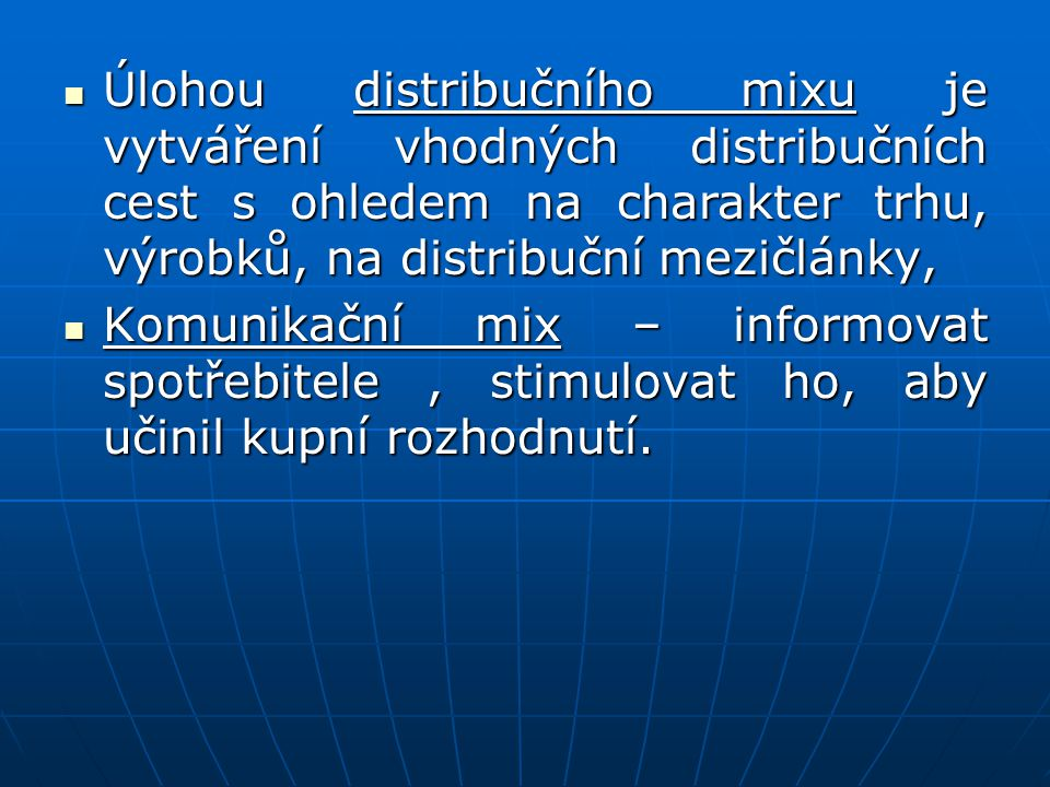 Úlohou distribučního mixu je vytváření vhodných distribučních cest s ohledem na charakter trhu, výrobků, na distribuční mezičlánky,