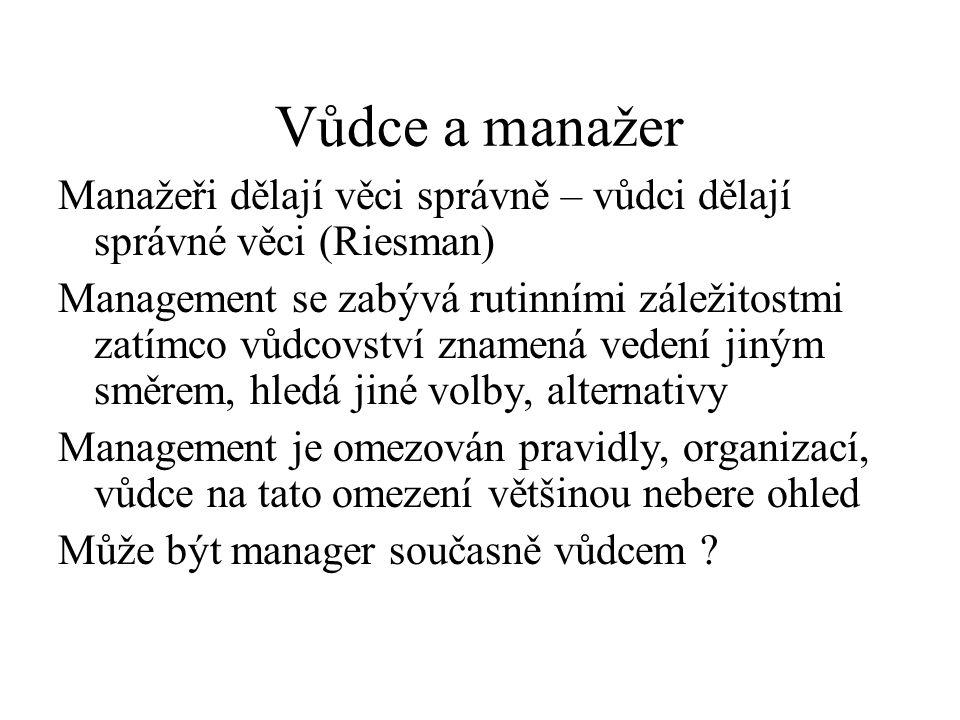 Vůdce a manažer Manažeři dělají věci správně – vůdci dělají správné věci (Riesman)