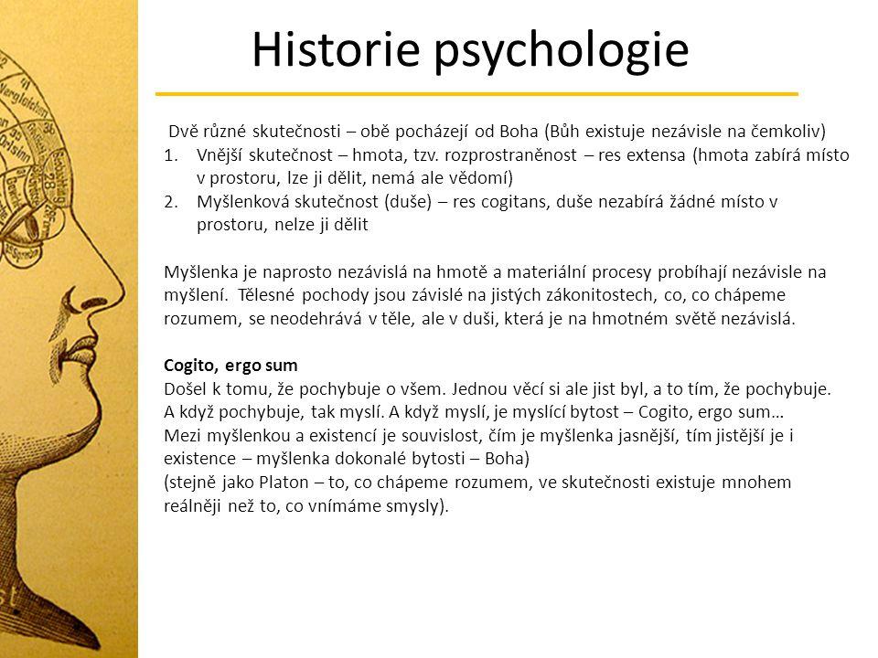 Historie psychologie Dvě různé skutečnosti – obě pocházejí od Boha (Bůh existuje nezávisle na čemkoliv)