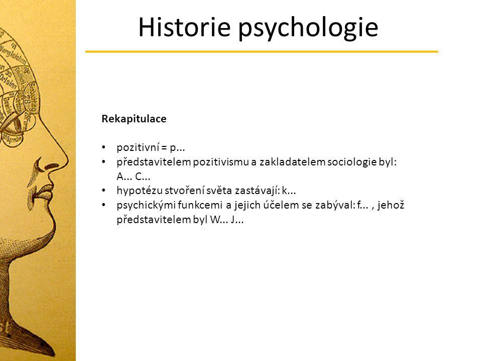 Historie psychologie Rekapitulace pozitivní = p...