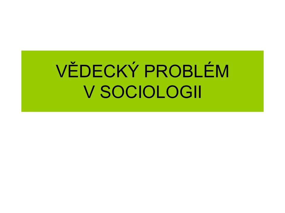 VĚDECKÝ PROBLÉM V SOCIOLOGII