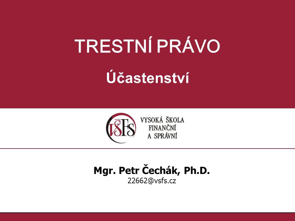 TRESTNÍ PRÁVO Účastenství Mgr. Petr Čechák, Ph.D. 22662@vsfs.cz