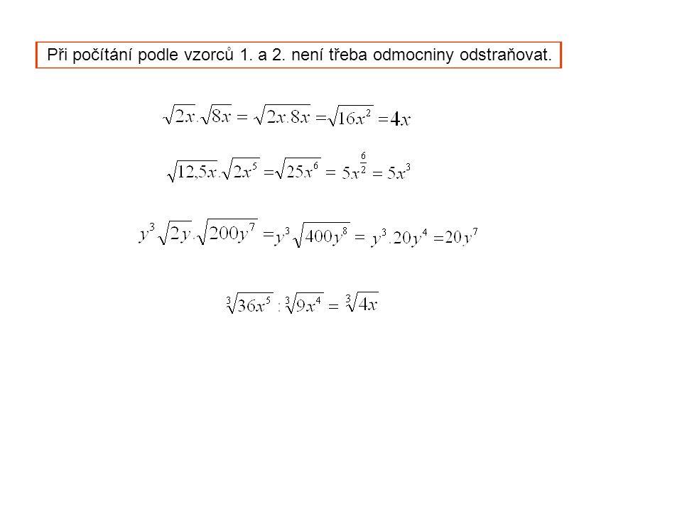 Při počítání podle vzorců 1. a 2. není třeba odmocniny odstraňovat.